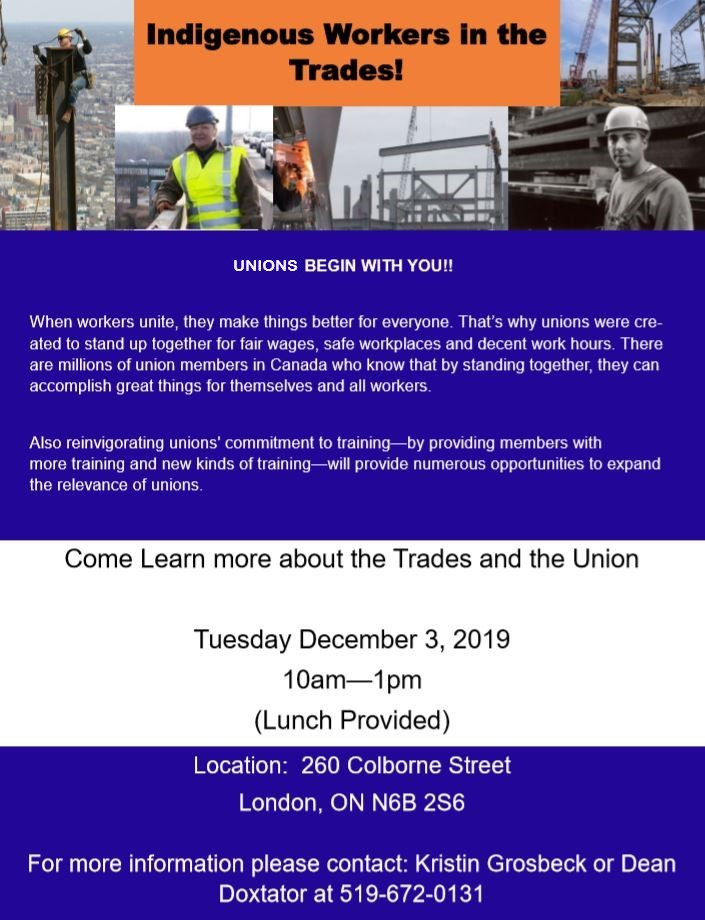 Union Information Session to Encourage First Nations, Metis, and Inuit peoples to enter the trades in Ontario as apprentices. Tuesday, December 3, 209 from 10-1 p.m. at 260 Colborne Street London ON, (lunch provided). Please note that N'Amerind Friendship Centre services only those who identify as First Nations, Metis, or Inuit (status and non-status)
