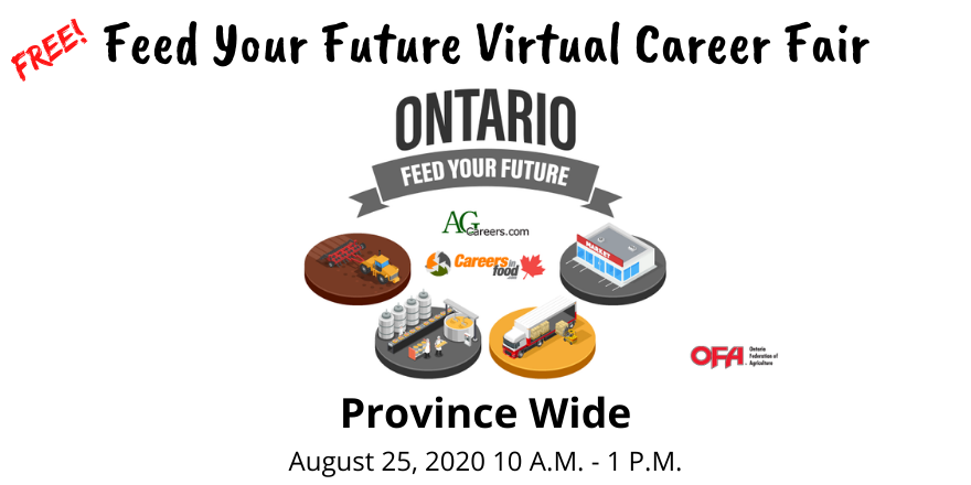 Feed Your Future Vitrual Career Fair (Province-wide), brought to you by AgCareers and the Ontario Federation of Labour, and partly funded by the Ontario Government, register by clicking this poster (url: https://pheedloop.com/register/feedyourfutureontarioaugust/attendee/)